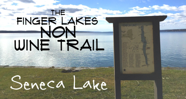 Finger Lakes non-Wine Trail: Seneca Lake - Featured Image