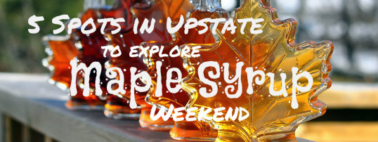 5 Spots in Upstate to Explore Maple Syrup Weekend