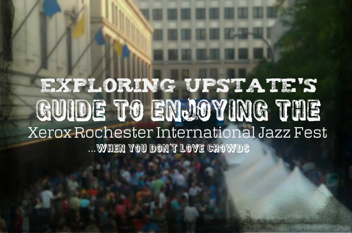 Exploring Upstate's Guide To Enjoying the Xerox Rochester International Jazz Fest Header